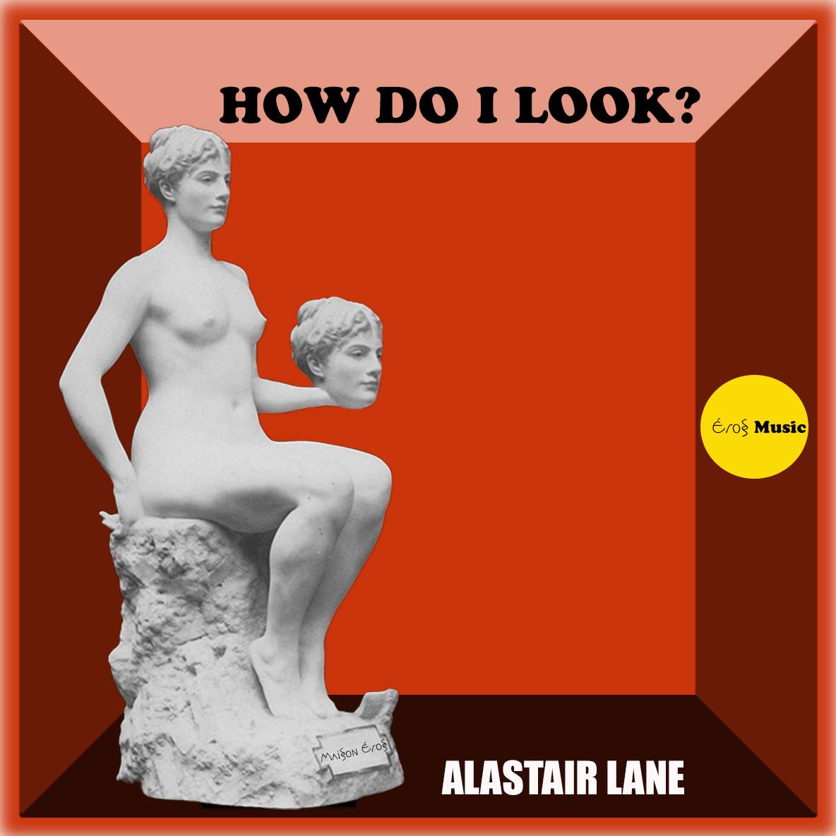 Alastair Lane – How Do I Look? [Eros Music]