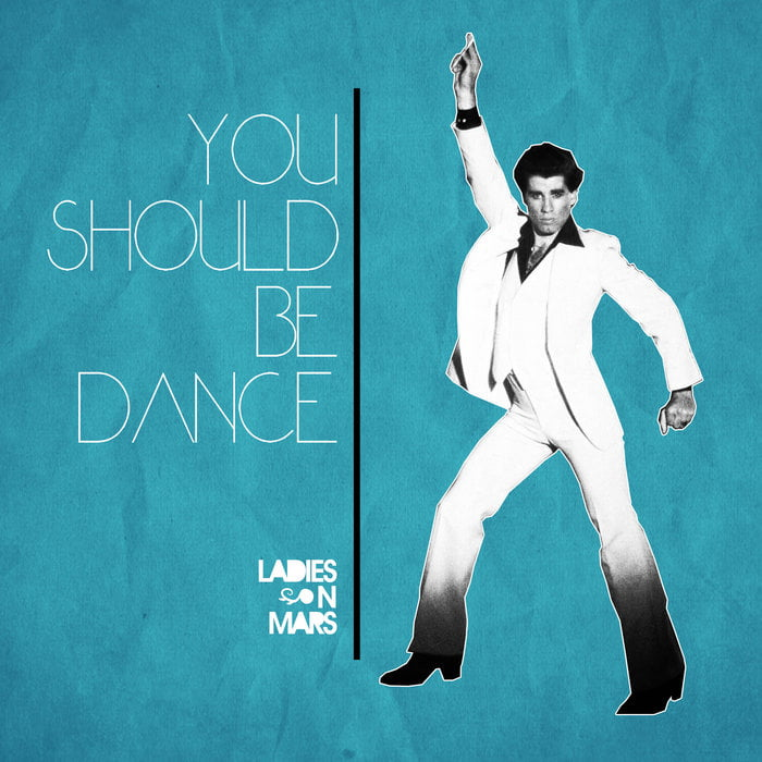 Ladies On Mars – You Should Be Dance