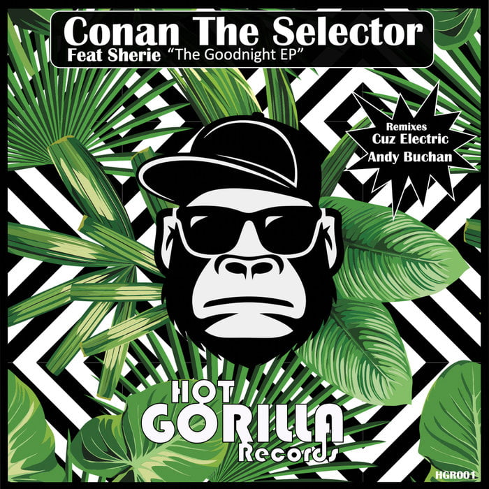 Conan The Selector ft. Sherie – Goodnight EP [Hot Gorilla Records]