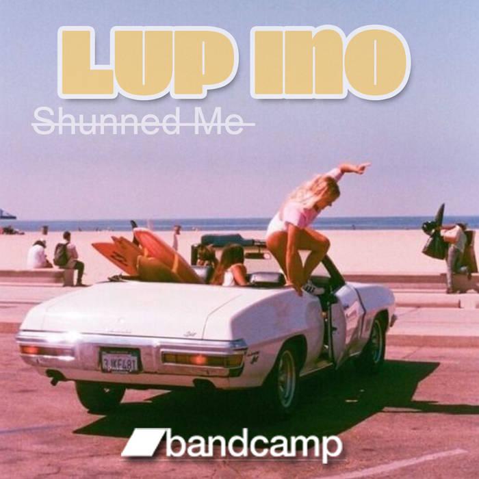 Lup Ino – Shunned Me