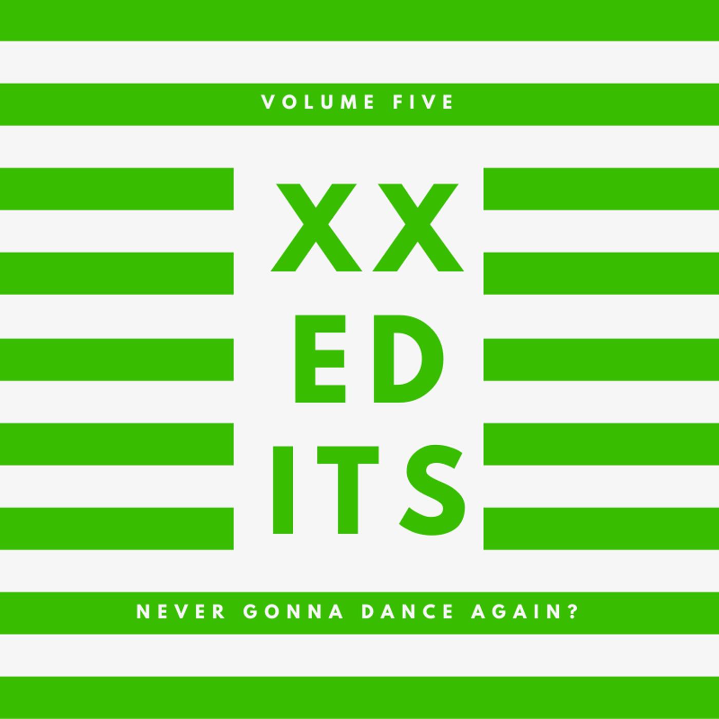 LUXXURY – XX Edits Volume Five (Never Gonna Dance Again?)