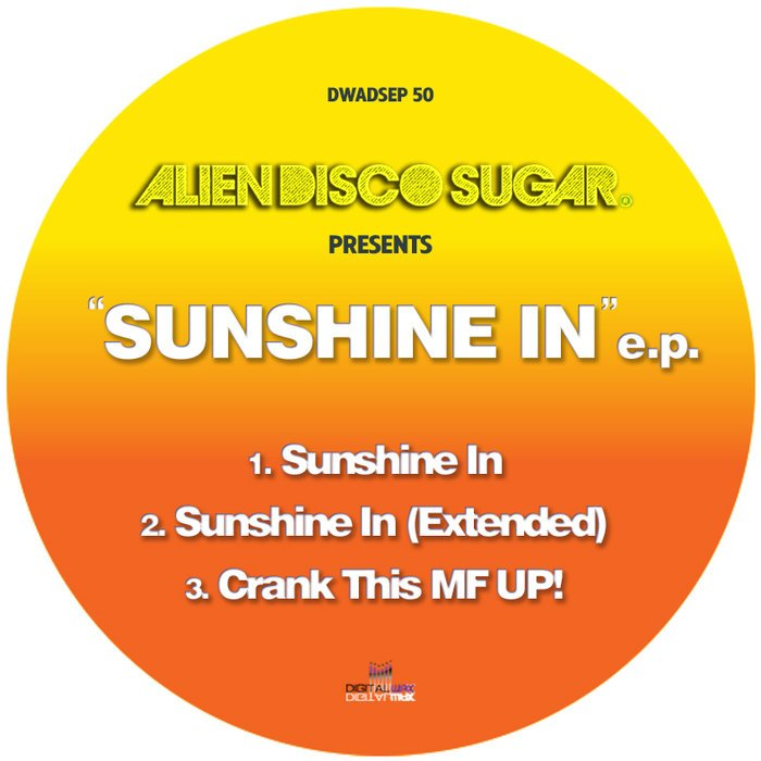 Alien Disco Sugar –  Sunshine In [Digital Wax Productions]