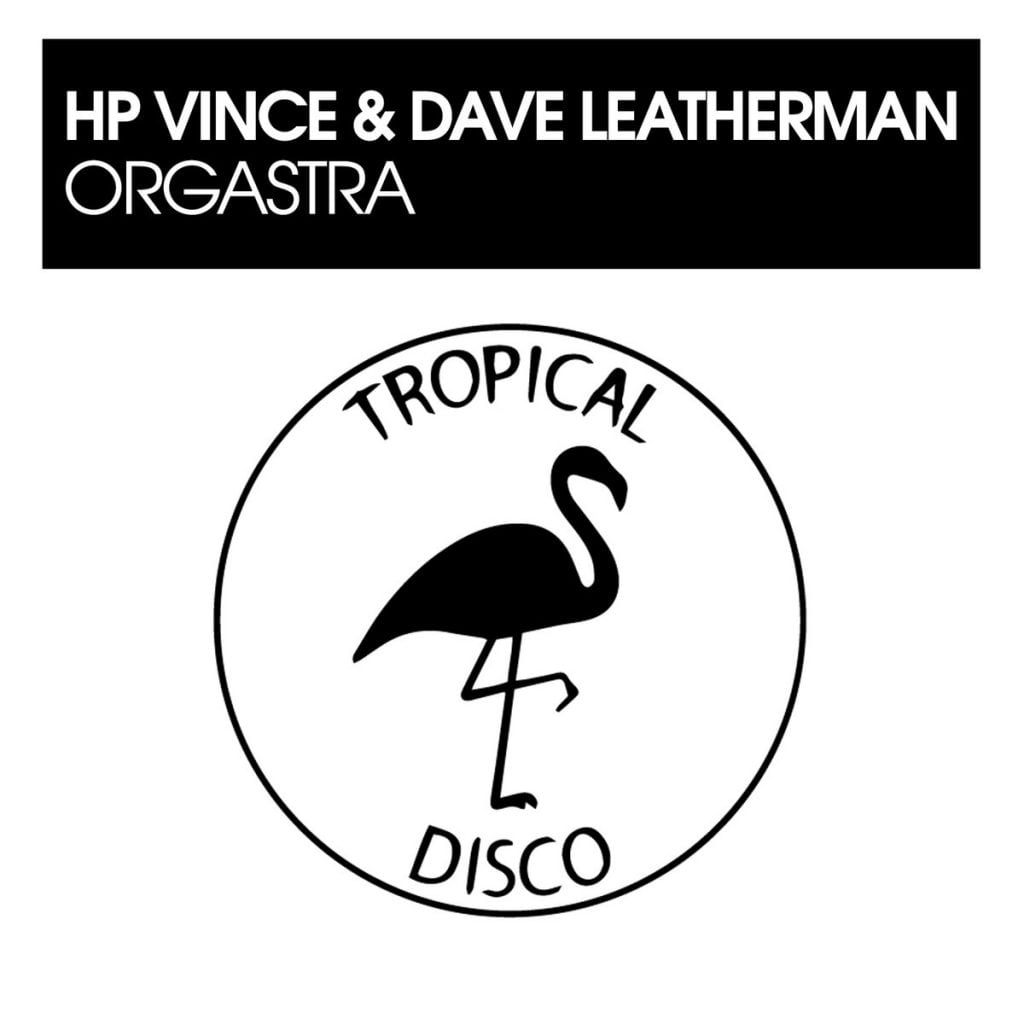 HP Vince & Dave Leatherman – Orgastra [Tropical Disco]