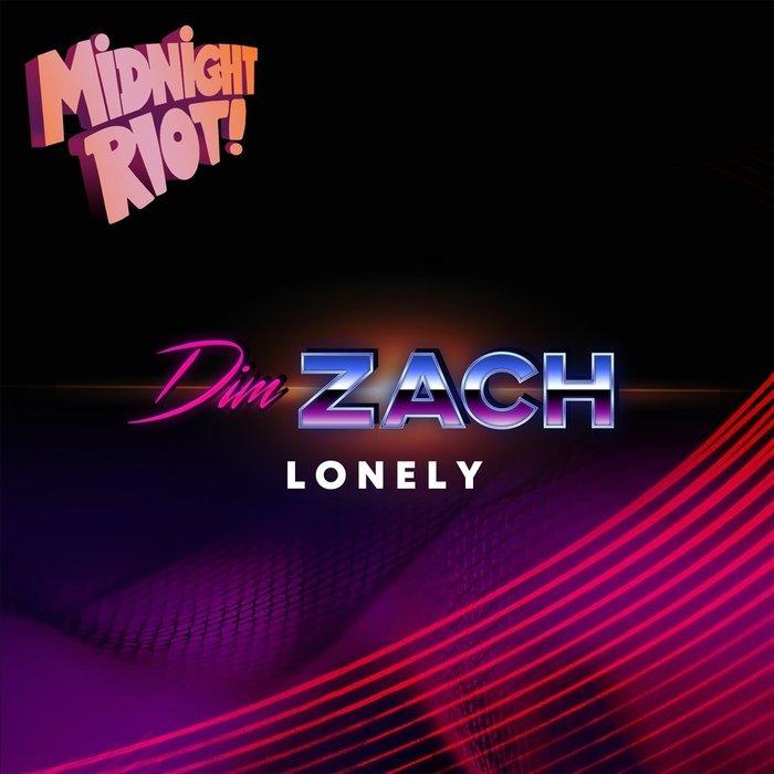 Dim Zach – Lonely [Midnight Riot!]