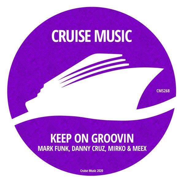Mark Funk, Danny Cruz, Mirko & Meex – Keep On Grrovin [Cruise Music]