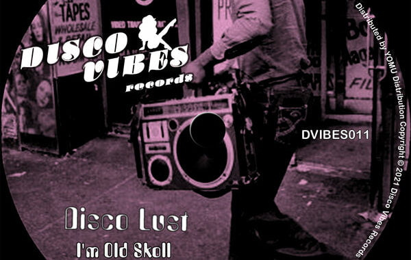 PREMIERE: Disco Lust – I'm Old Skool [Disco Vibes Records]